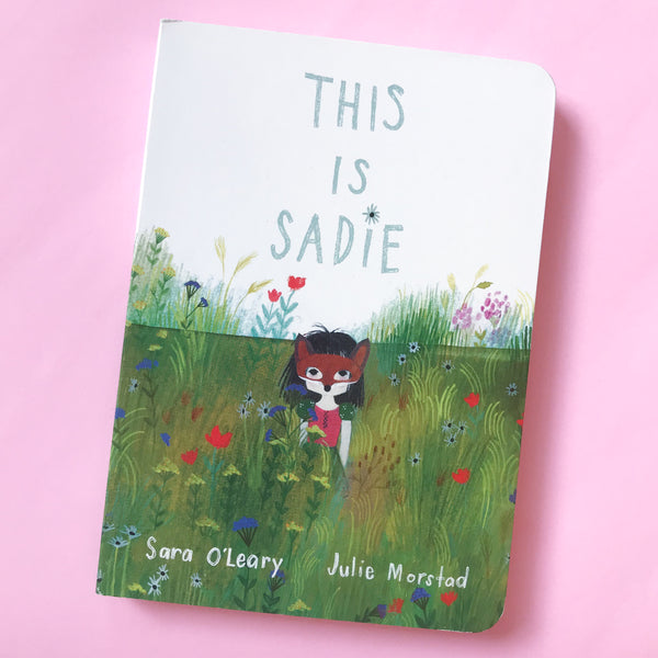 This Is Sadie by Sara O'Leary and Julie Morstad