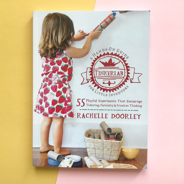 Tinkerlab A Hands on Guide for Little Inventors by Rachelle Doorley