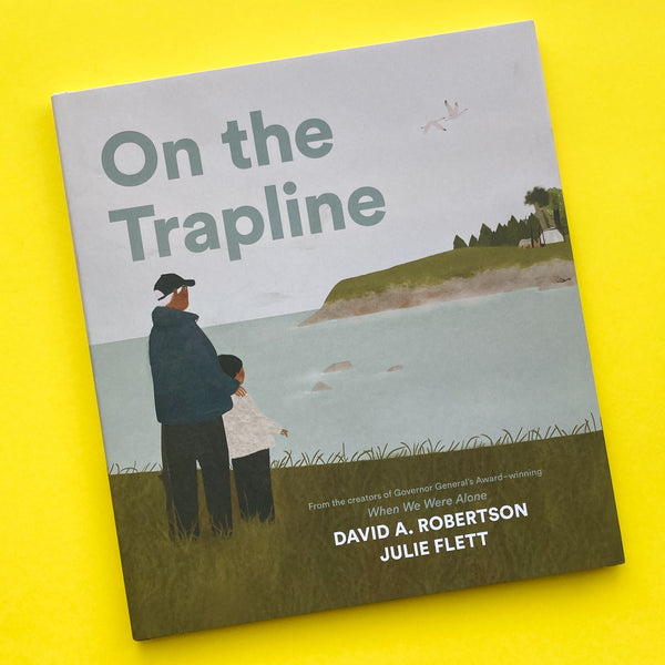 On the Trapline by David A. Robertson and Illustrated by Julie Flett