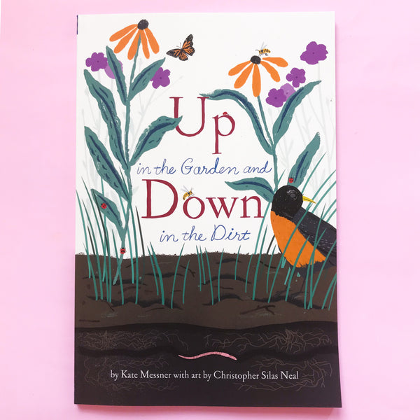 Up in the Garden and Down in the Dirt by Kate Messner and Illustrated by Christopher Silas Neal
