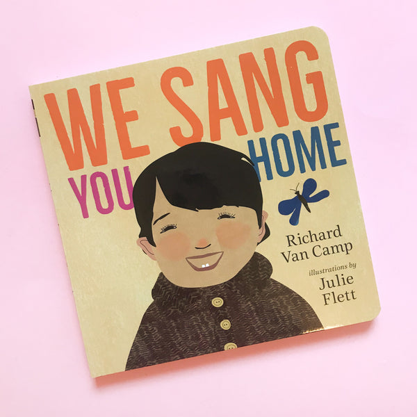 We Sang You Home by Richard Van Camp and Julie Flett
