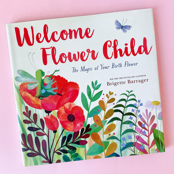 Welcome Flower Child The Magic of Your Birth Flower by Brigette Barrager