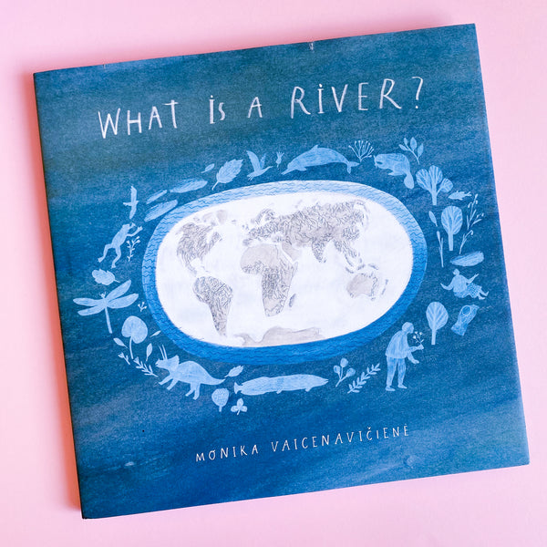 What Is A River? by Monika Vaicenavičiene