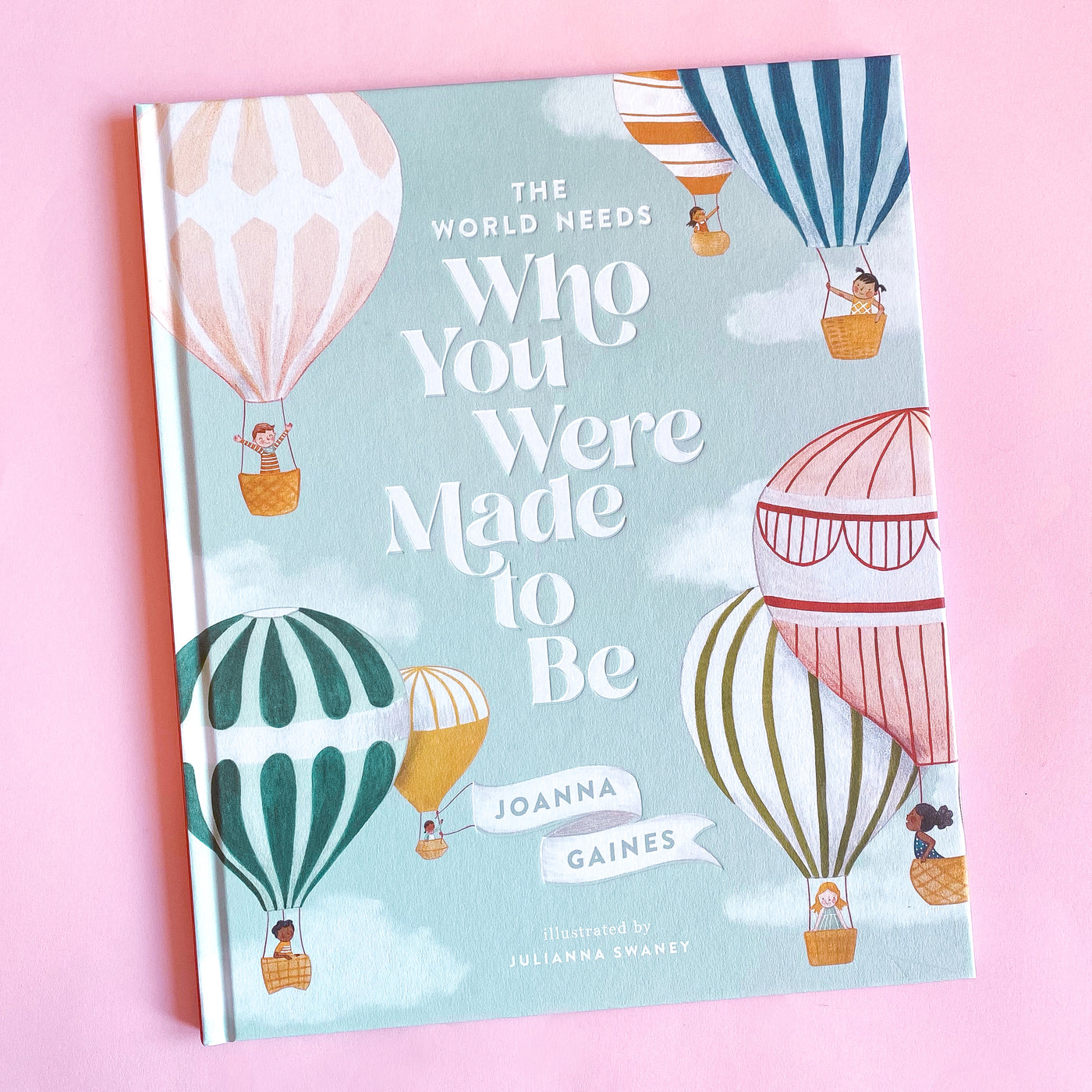 The World Needs Who You Were Made to Be by Joanna Gaines and Julianna Swaney