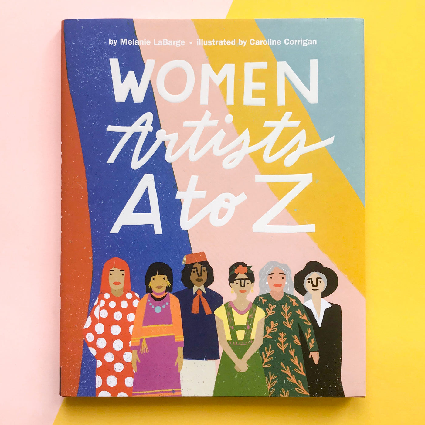 Women Artists A to Z by Melanie LaBarge and Illustrated by Caroline Corrigan