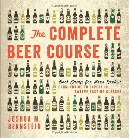 The Complete Beer Course: Boot Camp for Beer Geeks: From Novice to Expert in Twelve Tasting Classes Hardcove