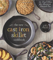 The New Cast Iron Skillet Cookbook: 150 Fresh Ideas for America's Favorite Pan - hardcover