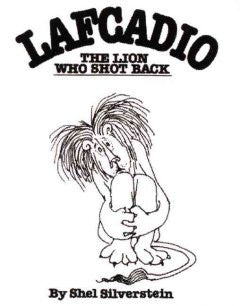 Lafcadio, the Lion Who Shot Back Shel Silverstein, Shel Silv