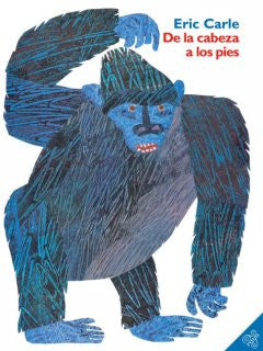 De la cabeza a los pies (From Head to Toe) Eric Carle, Eric