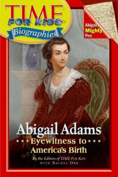 Abigail Adams: Eyewitness to America's Birth (Time For Kids