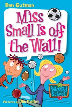 Miss Small Is off the Wall! (My Weird School Series #5) Dan