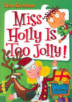 Miss Holly Is Too Jolly! (My Weird School Series #14) Dan Gu