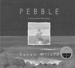 Pebble: A Story About Belonging Susan Milord, Susan Milord (