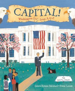 Capital!: Washington D.C. from A to Z Laura Krauss Melmed, F
