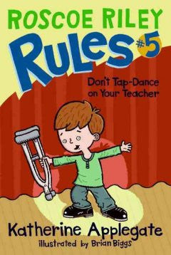 Don't Tap-Dance on Your Teacher (Roscoe Riley Rules Series #