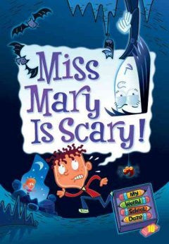 Miss Mary Is Scary! (My Weird School Daze Series #10) Dan Gu