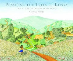 Planting the Trees of Kenya: The Story of Wangari Maathai Cl