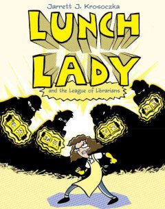 Lunch Lady and the League of Librarians Jarrett J. Krosoczka