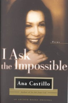 I Ask the Impossible: Poems Ana Castillo