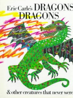 Eric Carle's Dragons Dragons & Other Creatures That Never We