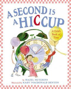 A Second is a Hiccup: A Child's Book of Time Hazel Hutchins,