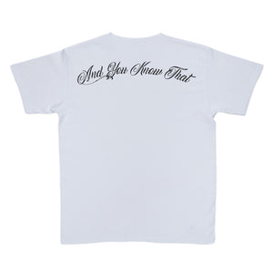 """And You Know That"" White T-Shirt"