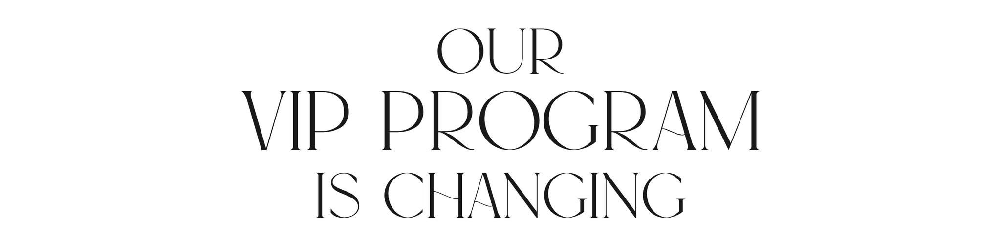 Our VIP Program is Changing