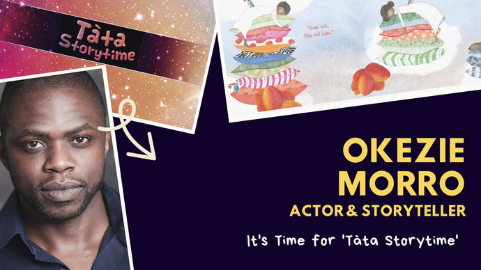 It's time for Tàta Storytime: Okezie Morro, actor & storyteller