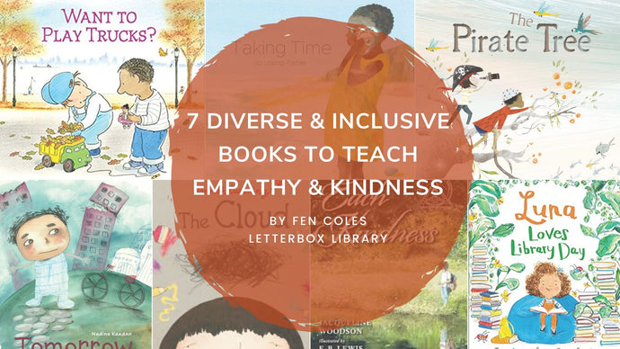 7 Diverse & Inclusive Books to Teach Empathy & Kindness