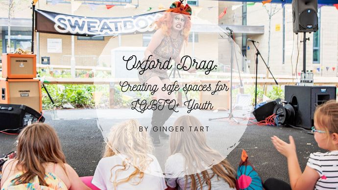 Oxford Drag: Creating safe spaces for LGBTQ+ Youth