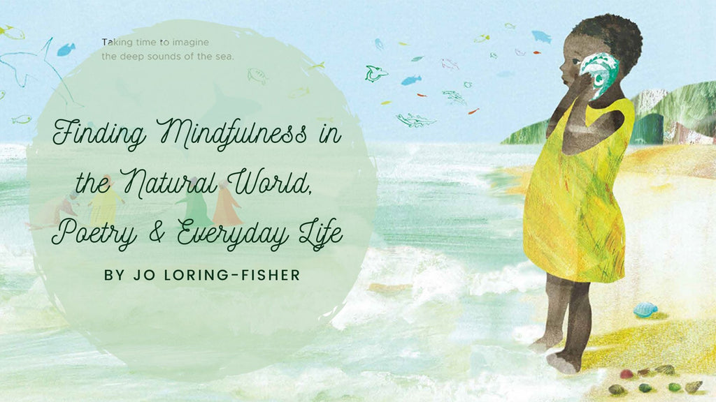 Finding Mindfulness in the Natural World, Poetry & Everyday Life
