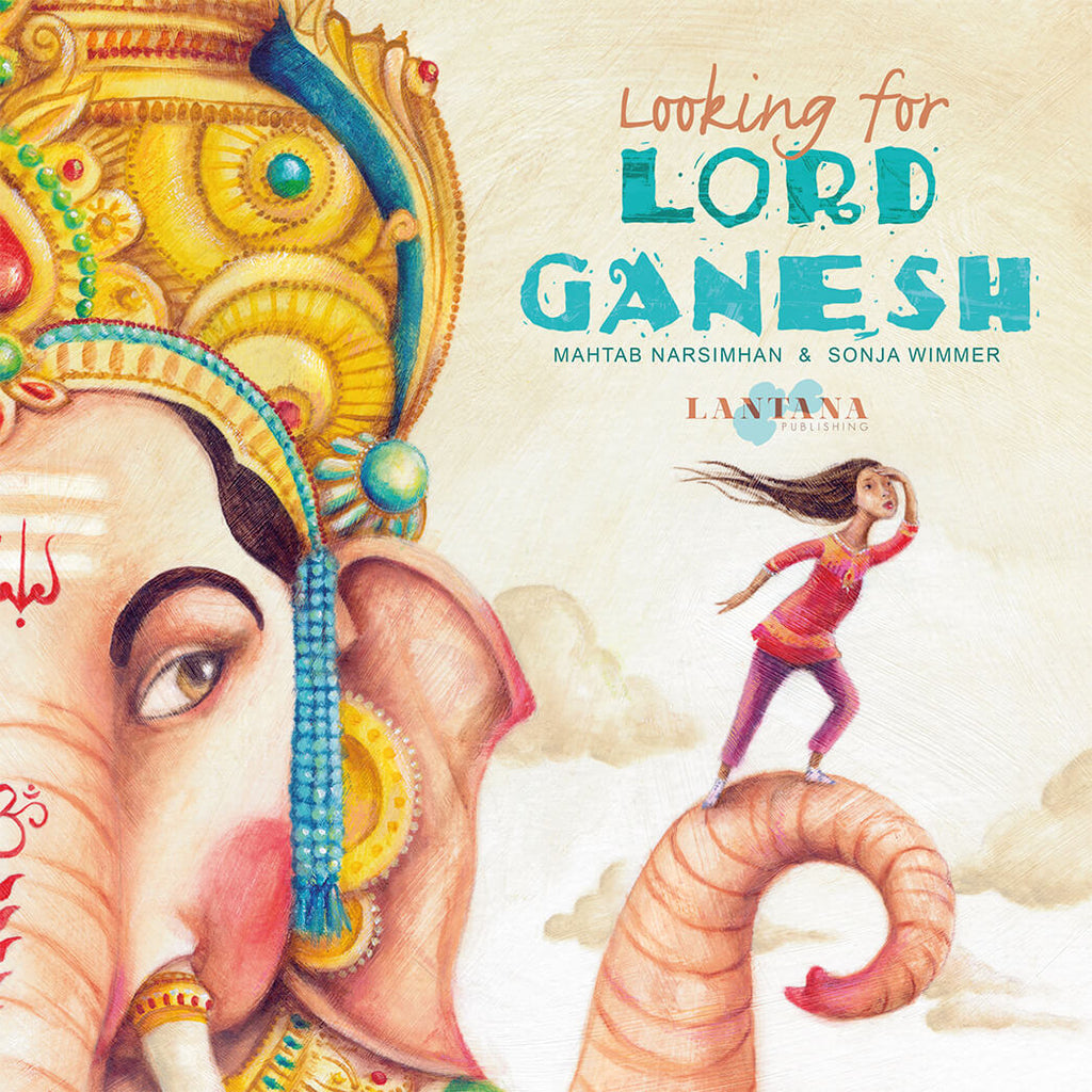 Cover Image of diverse picture book Looking for Lord Ganesh by Mahtab Narsimhan and Sonja Wimmer showing a long-haired woman looking into the distance, standing on the trunk of a Hindu elephant God with a large golden headpiece