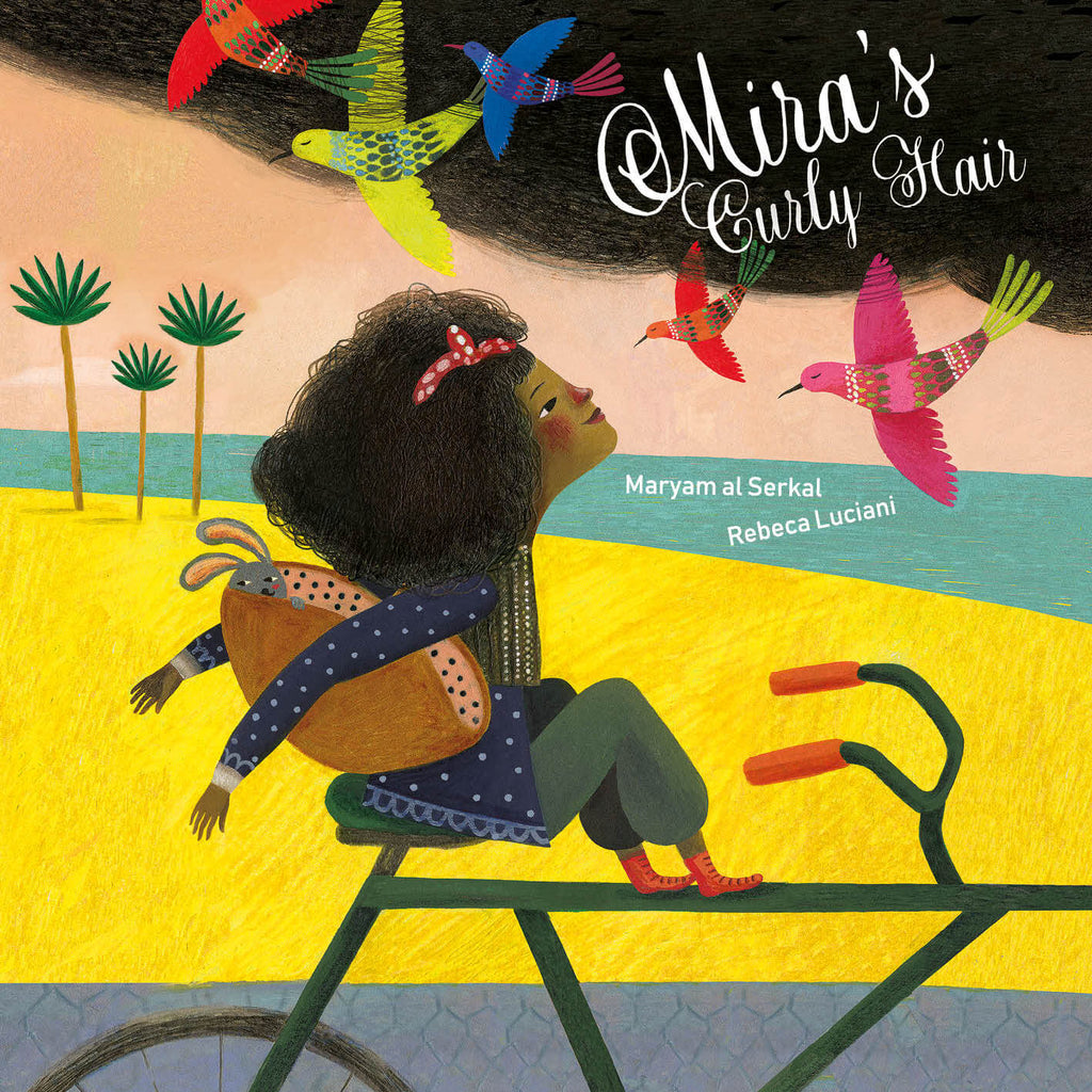 Cover Image of diverse picture book Mira's Curly Hair by Maryam al Serkal and Rebeca Luciani showing a young girl of colour with curly hair sitting on a bicycle, a bag with a bunny in it under her arm, admiring colourful birds flying above her