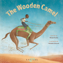 Load image into Gallery viewer, On the cover of diverse book The Wooden Camel a young boy rides a camel across the deserts of Kenya