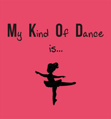 My Kind of Dance is... T-shirt