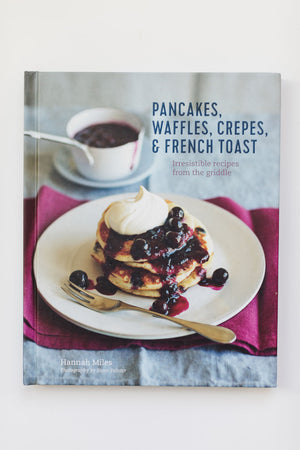 Pancakes, Waffles, Crepes, & French Toast Cookbook