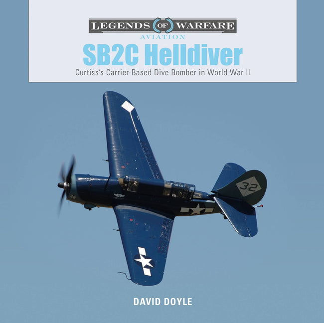 Schiffer Military - SB2C Helldiver: Curtiss's Carrier-Based Dive Bomber