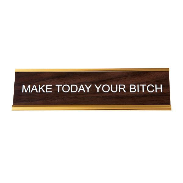 He said, She said - Make Today Your Bitch Nameplate
