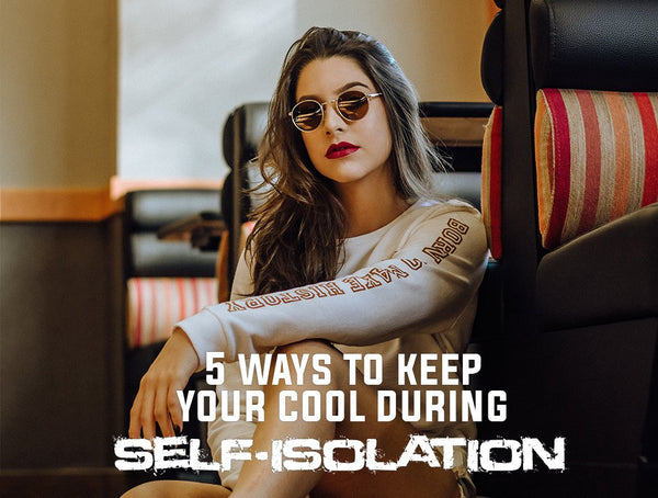 5 Ways to Keep Your Cool During Self Isolation