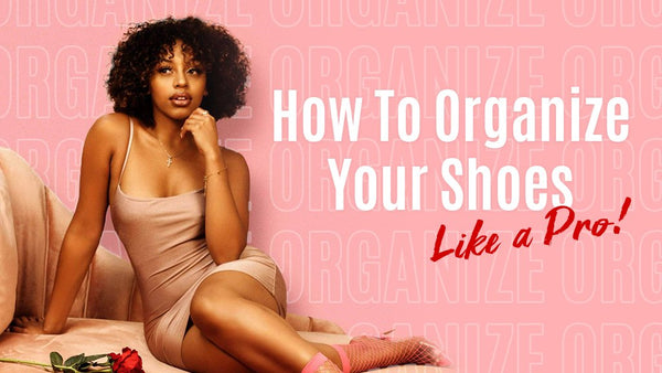 How To Organize Your Shoes Like a Pro!