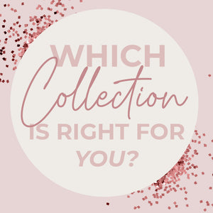 Which Collection is Right for YOU??