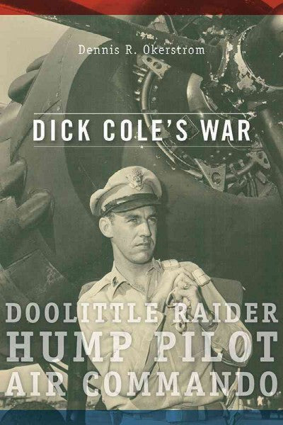 Dick Cole  - Doolittle Raider, Hump Pilot, Air Commando