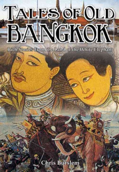 Tales of Old Bangkok: Rich Stories from the Land of the White Elephant