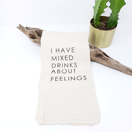 I Have Mixed Drinks About Feelings Words Tea Towel