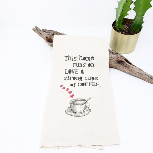 This Home Runs on Love and Strong Cups of Coffee Tea Towel