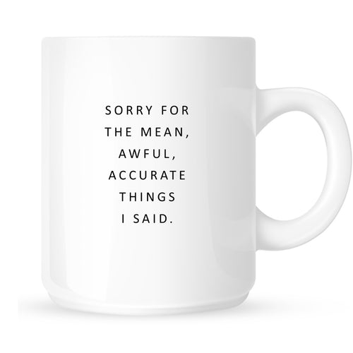 Mug - I'm Sorry for the Mean, Awful, Accurate Things I Said