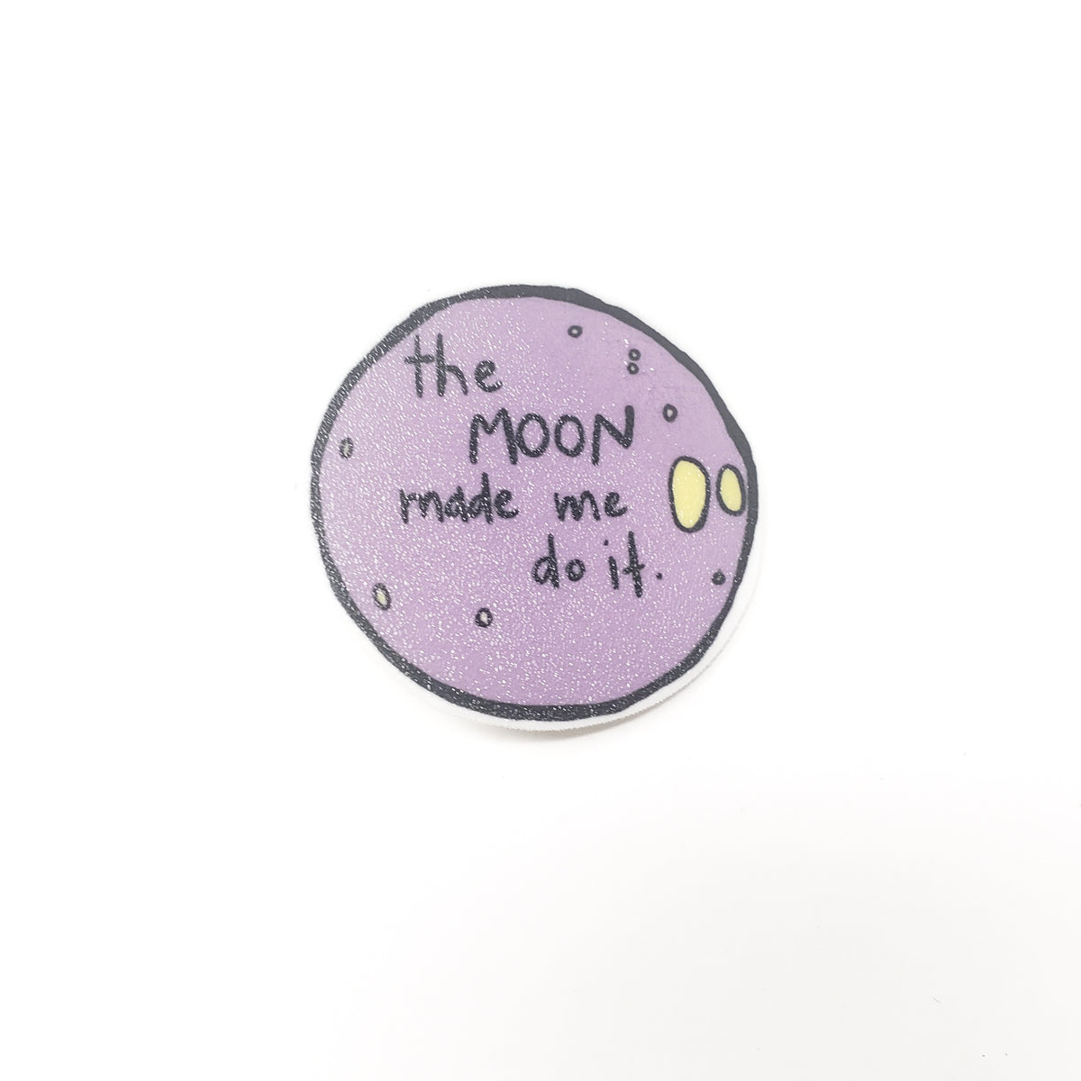 The Moon Made Me Do It Pin and Magnet