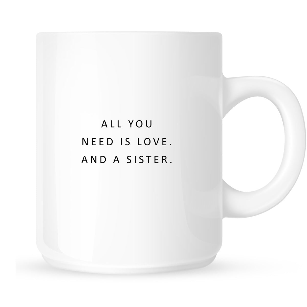 Mug - All You Need is Love and a Sister