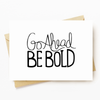 Be Bold - Motivational Greeting Card