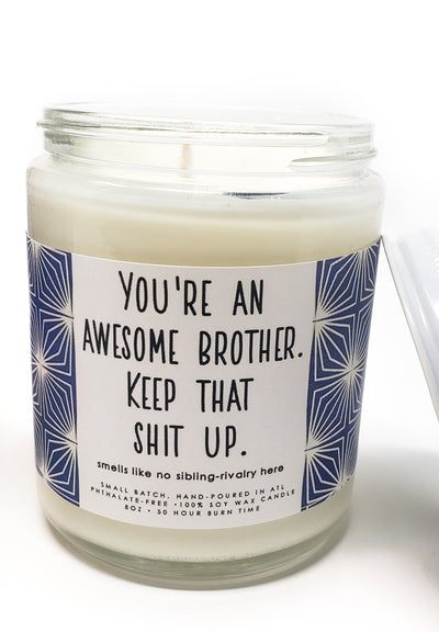 Candle - You're an Awesome Brother. Keep that Shit Up.